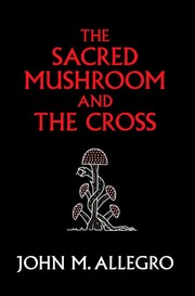 Cover of: The sacred mushroom and the cross | John Marco Allegro