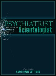 Cover of: The Psychiatrist who cured the Scientologist by Aaron David Gottfried