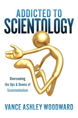 Addicted to Scientology by Vance Ashley Woodward
