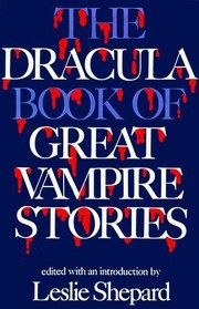 Cover of: The Dracula Book of Great Vampire Stories | Joseph Sheridan Le Fanu, Guy de Maupassant, Stenbock, Stanislaus Eric Count, Mary Elizabeth Braddon, F. G. Loring, Francis Marion Crawford, E. F. Benson, Algernon Blackwood, Bram Stoker, Jan Neruda, Victor Roman, Dr. Franz Hartmann