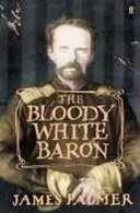 Cover of: The Bloody White Baron by James Palmer