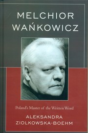 Cover of: MELCHIOR WANKOWICZ POLAND'S MASTER OF THE WRITTEN WORD by Aleksandra Ziolkowska-Boehm