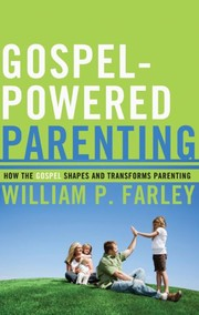 Cover of: Gospel-powered parenting | William P. Farley