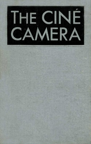 The Ciné Camera by Herbert C. McKay F.R.P.S.  F.P.S.A.