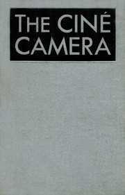 Cover of: The Ciné Camera by Herbert C. McKay F.R.P.S.  F.P.S.A.