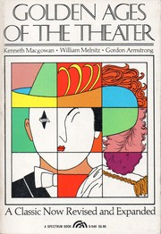 Cover of: Golden ages of the theater [by] Kenneth Macgowan [and] William Melnitz | Kenneth Macgowan, William W. Melnitz, Gordon Armstrong