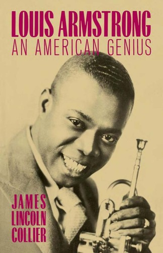 Louis Armstrong, an American Genius by James Lincoln Collier