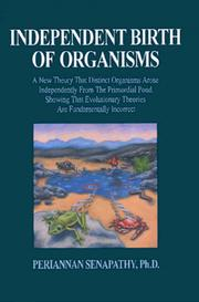 Cover of: Independent Birth of Organisms. A New Theory that Distinct Organisms Arose Independently from the Primordial Pond, Showing that Evolutionary Theories are Fundamentally Incorrect | Periannan Senapathy