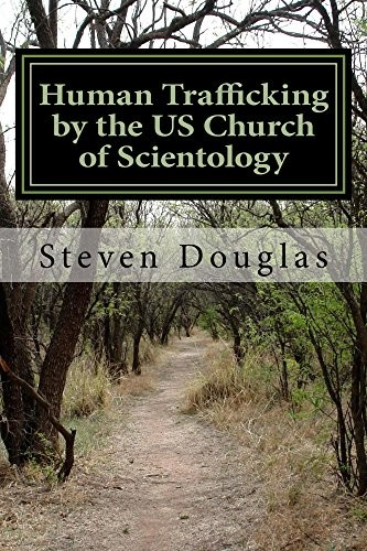 Human Trafficking by the US Church of Scientology by Steven Douglas