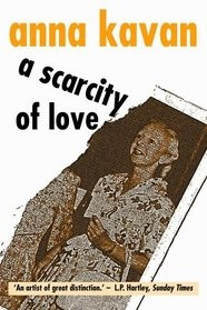 A Scarcity of Love by Anna Kavan