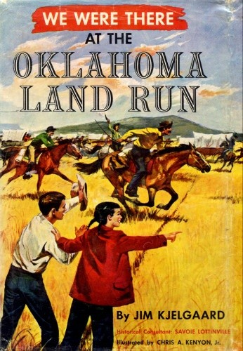 We were there at the Oklahoma Land Run by Jim Kjelgaard
