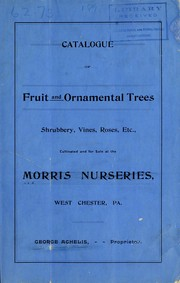 Cover of: Catalogue of fruit and ornamental trees, shrubbery, vines, roses, etc., cultivated and for sale at the Morris Nurseries, West Chester, Pa | Morris Nursery Co