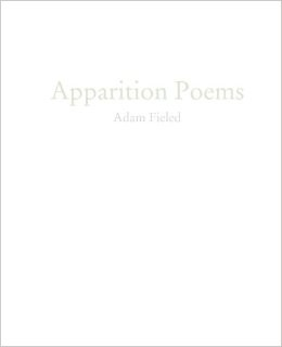 Apparition Poems by Adam Fieled