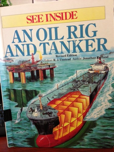 See Inside an Oil Rig and Tanker by Jonathan Rutland