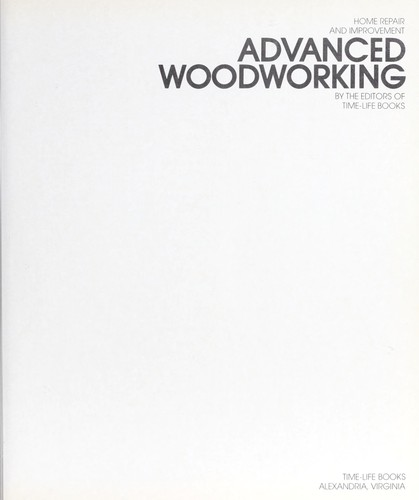 Advanced Woodworking by Time-Life Books