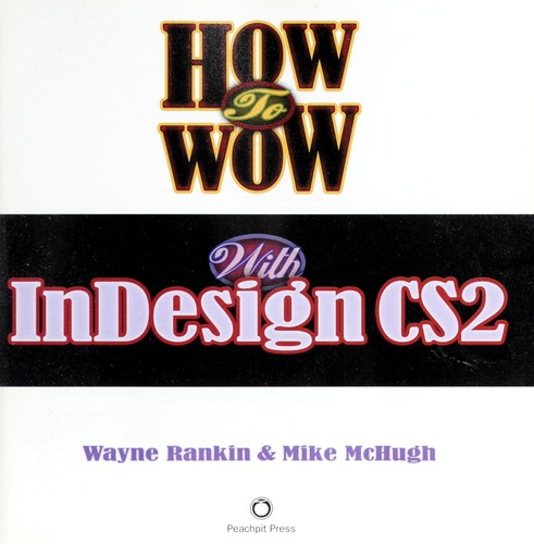 How to wow with InDesign CS2 by Wayne Rankin