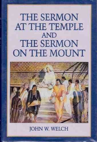 The Sermon at the temple and the Sermon on the mount by John W. Welch