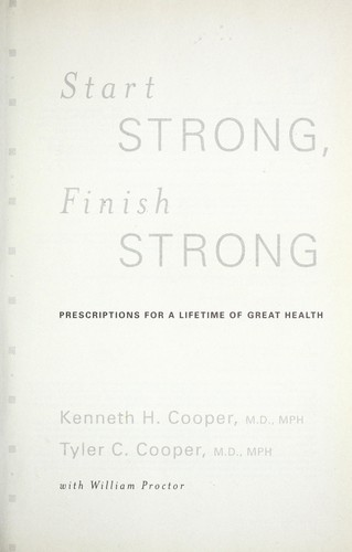 Start strong, finish strong by Kenneth H. Cooper