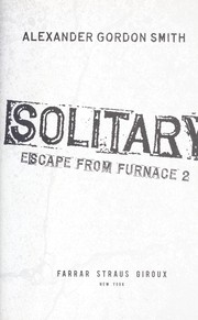 Cover of: Solitary (Escape from Furnace #2) | Alexander Gordon Smith