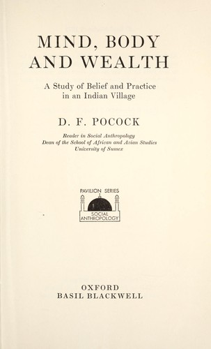 Mind, body and wealth; a study of belief and practice in an Indian village by David Francis Pocock