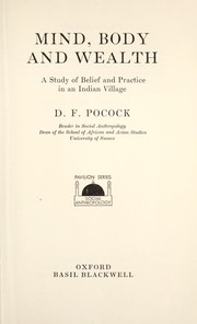 Cover of: Mind, body and wealth; a study of belief and practice in an Indian village | David Francis Pocock