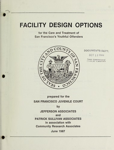 Facility design options for care and treatment of San Francisco's youthful offenders by San Francisco (Calif.). Juvenile Court.