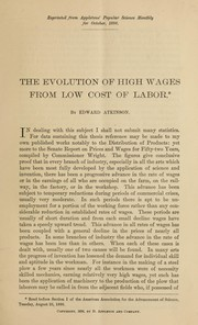 Cover of: The evolution of high wages from low cost of labor | Atkinson, Edward