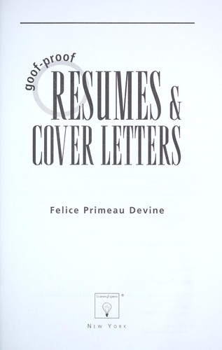 Goof-proof resumes & cover letters by Felice Primeau Devine