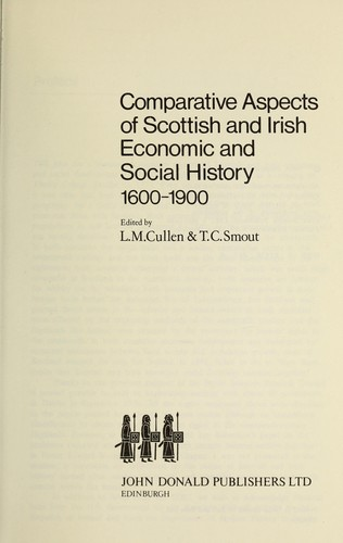 Comparative aspects of Scottish and Irish economic and social history, 1600-1900 by Cullen, L. M., T. C. Smout