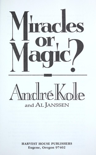 Miracles or magic? by André Kole
