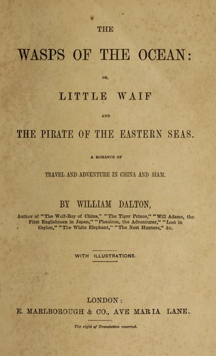 The wasps of the ocean, or, Little waif and the pirate of the Eastern seas by Dalton, William