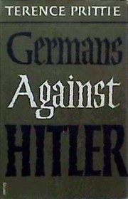 Cover of: Germans against Hitler | Prittie, Terence
