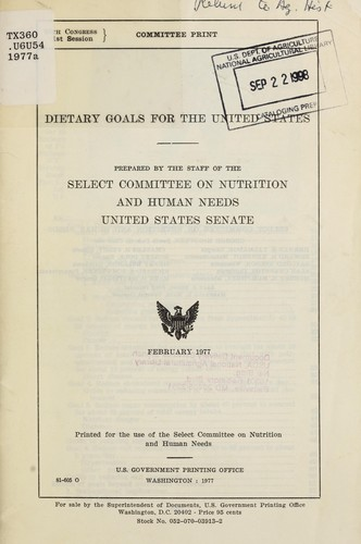 Dietary goals for the United States by United States. Congress. Senate. Select Committee on Nutrition and Human Needs.