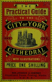 Cover of: The practical guide to the city of York and its cathedral by