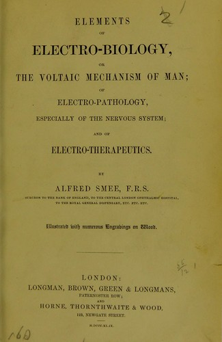 Elements of electro-biology, or, The voltaic mechanism of man by Alfred Smee