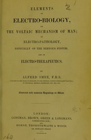Cover of: Elements of electro-biology, or, The voltaic mechanism of man | Alfred Smee