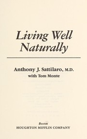 Cover of: Living well naturally | Anthony J. Sattilaro