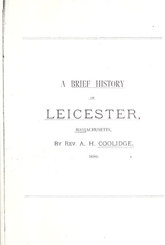 A brief history of Leicester, Massachusetts by Amos Hill Coolidge