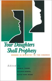 Cover of: Your Daughters Shall Prophesy | John E. Toews, ed., Valerie G. Rempel, ed., Katie Funk Wiebe, ed.
