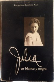 Cover of: Julia en blanco y negro by Juan Antonio Rodríguez Pagán