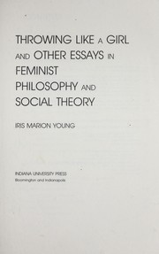 Cover of: Throwing like a girl and other essays in feminist philosophy and social theory | Iris Marion Young