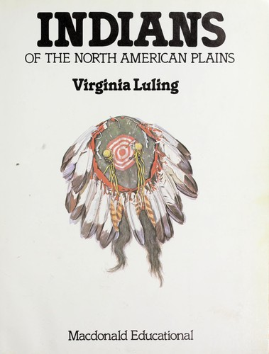 Indians of the North American Plains by Virginia Luling