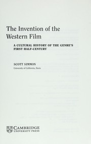 Cover of: INVENTION OF THE WESTERN FILM: A CULTURAL HISTORY OF THE GENRE'S FIRST HALF-CENTURY | SCOTT SIMMON