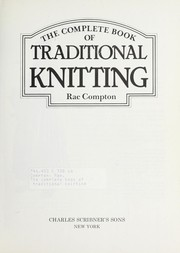 Cover of: The complete book of traditional knitting | Rae Compton