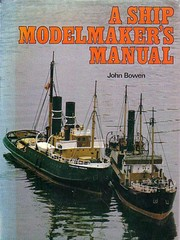 Cover of: A ship modelmaker's manual | John Langford Bowen