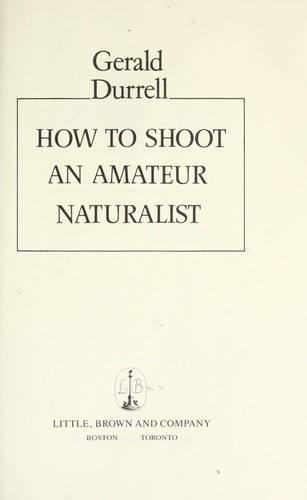 How to shoot an amateur naturalist by Gerald Malcolm Durrell