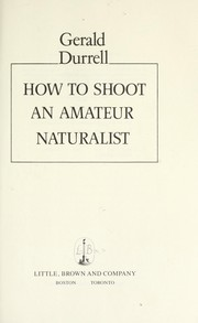 Cover of: How to shoot an amateur naturalist by Gerald Malcolm Durrell