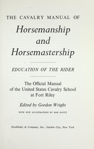 The cavalry manual of horsemanship and horsemastership: education of the rider by Cavalry School (U.S.)