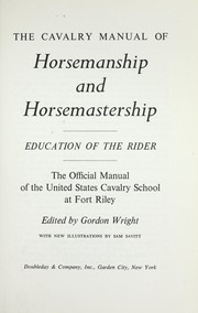 Cover of: The cavalry manual of horsemanship and horsemastership: education of the rider | Cavalry School (U.S.)