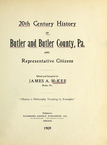 20th century history of Butler and Butler County, Pa., and representative citizens by James A. McKee